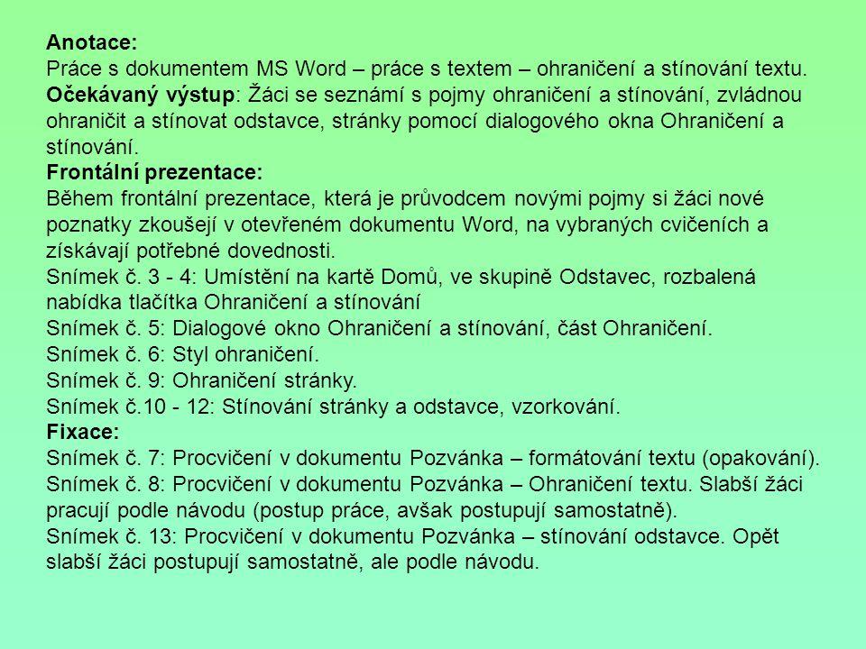 Anotace: Práce s dokumentem MS Word – práce s textem – ohraničení a stínování textu. Očekávaný výstup: Žáci se seznámí s pojmy ohraničení a stínování,