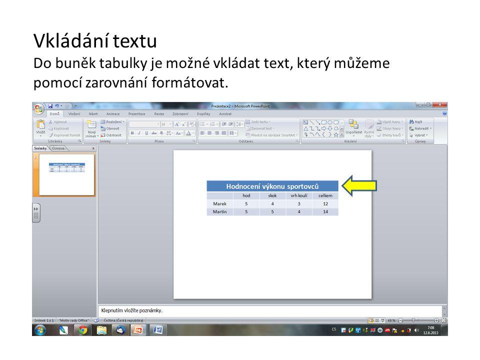 Vkládání textu Do buněk tabulky je možné vkládat text, který můžeme pomocí zarovnání formátovat.