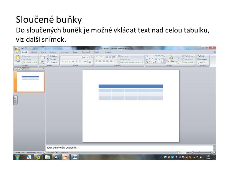 Sloučené buňky Do sloučených buněk je možné vkládat text nad celou tabulku, viz další snímek.