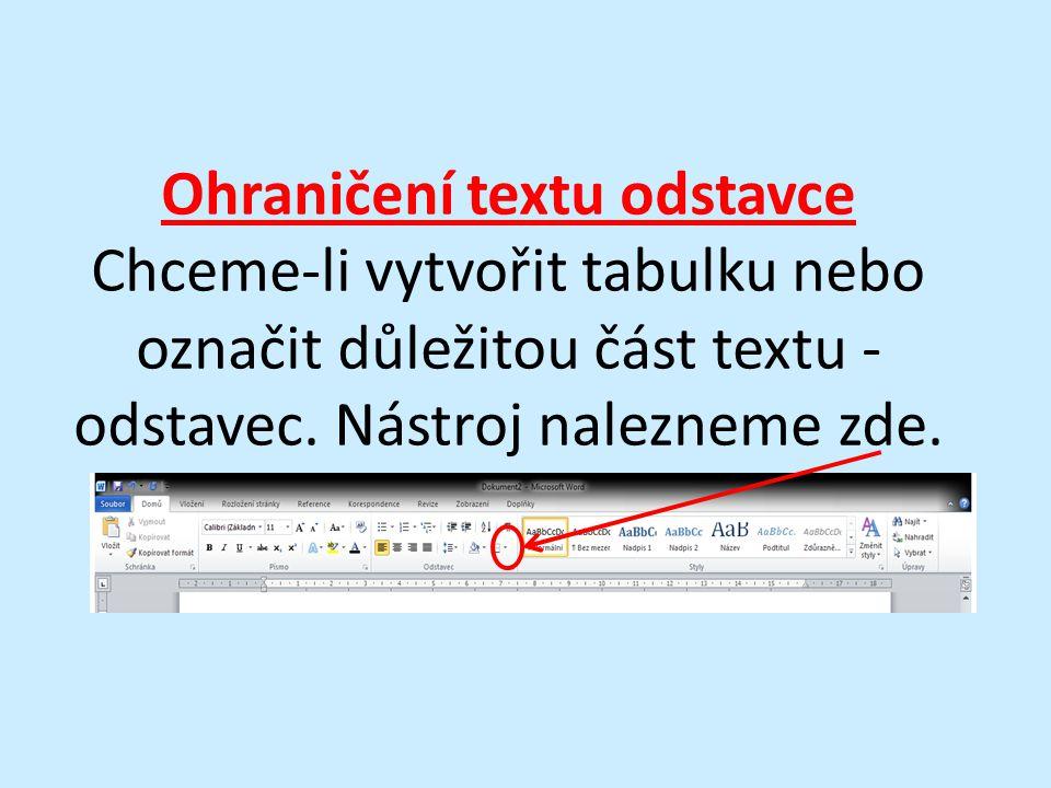 Ohraničení textu odstavce Chceme-li vytvořit tabulku nebo označit důležitou část textu - odstavec.