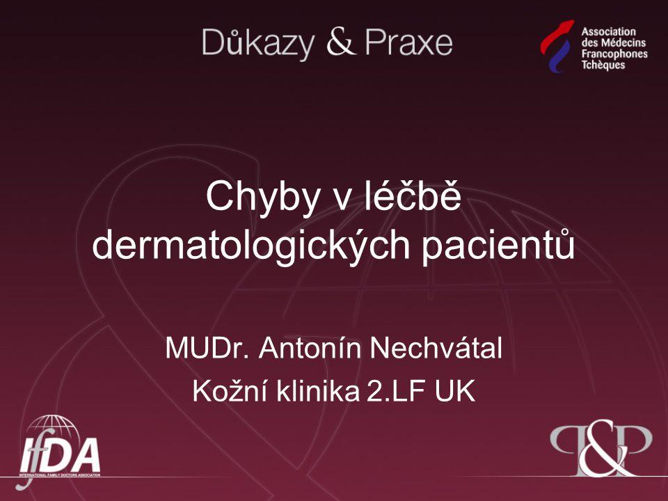 Chyby v léčbě dermatologických pacientů MUDr. Antonín Nechvátal Kožní klinika 2.LF UK