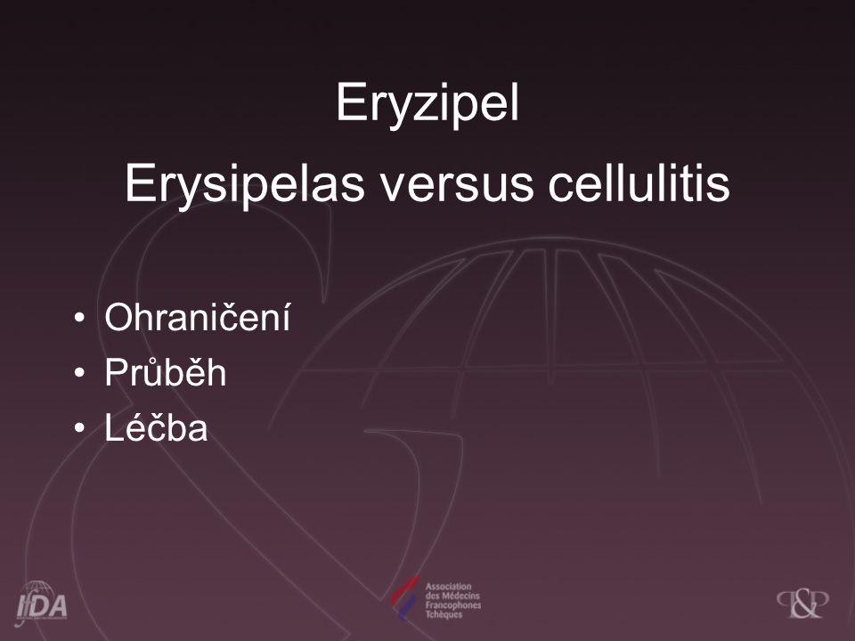 Eryzipel Erysipelas versus cellulitis Ohraničení Průběh Léčba