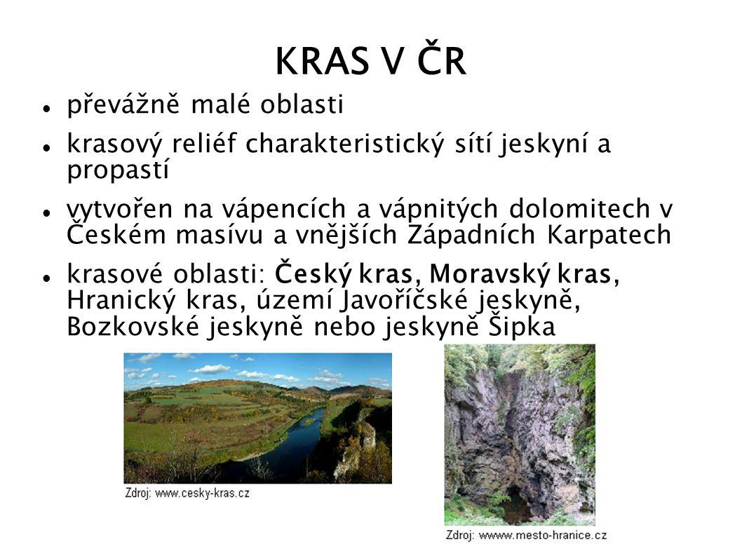 KRAS V ČR převážně malé oblasti krasový reliéf charakteristický sítí jeskyní a propastí vytvořen na vápencích a vápnitých dolomitech v Českém masívu a