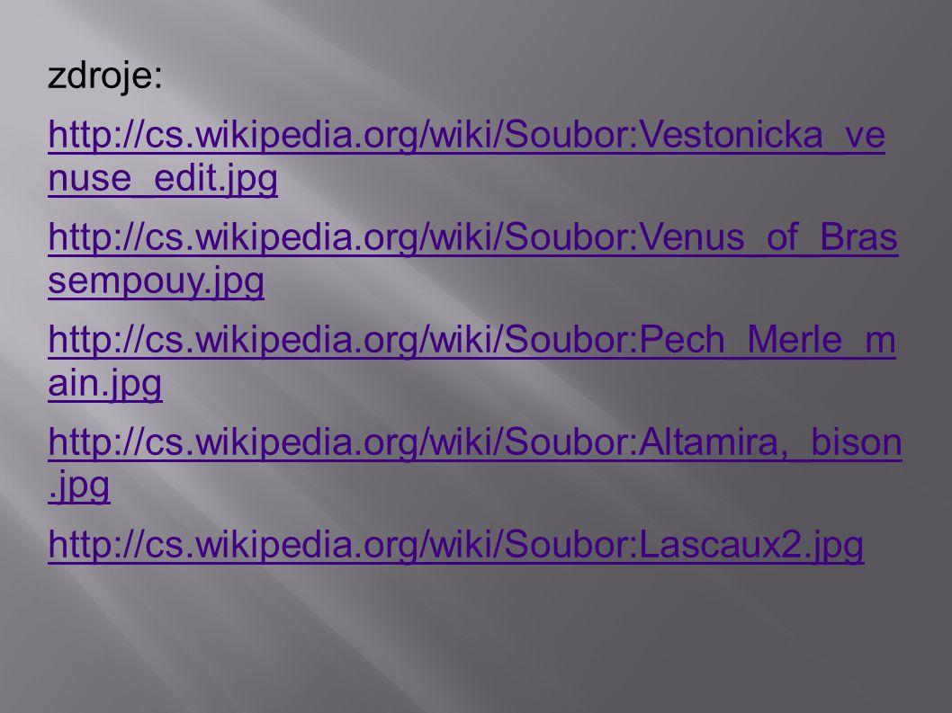 zdroje: http://cs.wikipedia.org/wiki/Soubor:Vestonicka_ve nuse_edit.jpg http://cs.wikipedia.org/wiki/Soubor:Venus_of_Bras sempouy.jpg http://cs.wikipedia.org/wiki/Soubor:Pech_Merle_m ain.jpg http://cs.wikipedia.org/wiki/Soubor:Altamira,_bison.jpg http://cs.wikipedia.org/wiki/Soubor:Lascaux2.jpg
