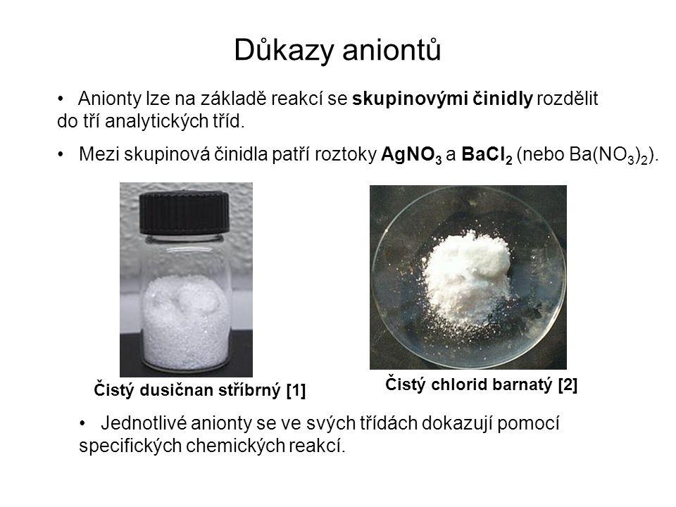 Důkazy aniontů Anionty lze na základě reakcí se skupinovými činidly rozdělit do tří analytických tříd.