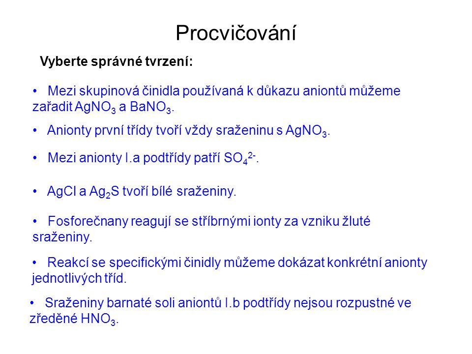 Procvičování Vyberte správné tvrzení: Mezi skupinová činidla používaná k důkazu aniontů můžeme zařadit AgNO 3 a BaNO 3.