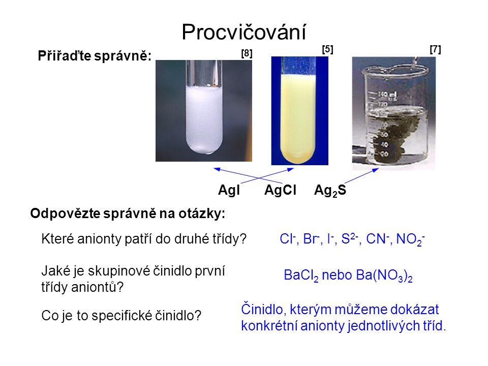 Procvičování Přiřaďte správně: Odpovězte správně na otázky: AgIAgClAg 2 S Které anionty patří do druhé třídy.