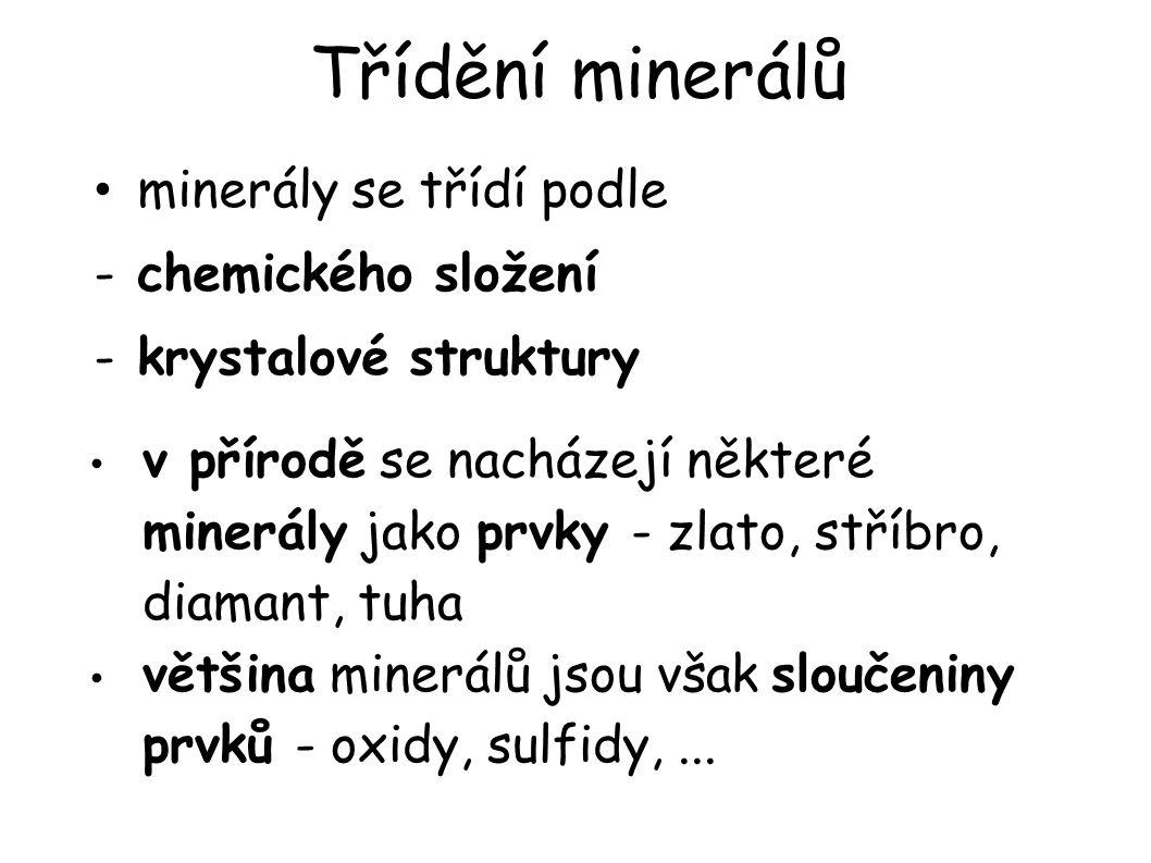 Třídění minerálů minerály se třídí podle -chemického složení -krystalové struktury v přírodě se nacházejí některé minerály jako prvky - zlato, stříbro