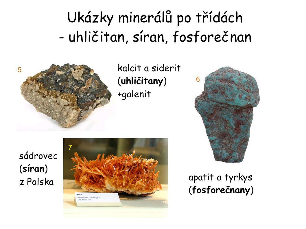 Ukázky minerálů po třídách - uhličitan, síran, fosforečnan kalcit a siderit (uhličitany)  +galenit 5 apatit a tyrkys (fosforečnany)  6 sádrovec (sír