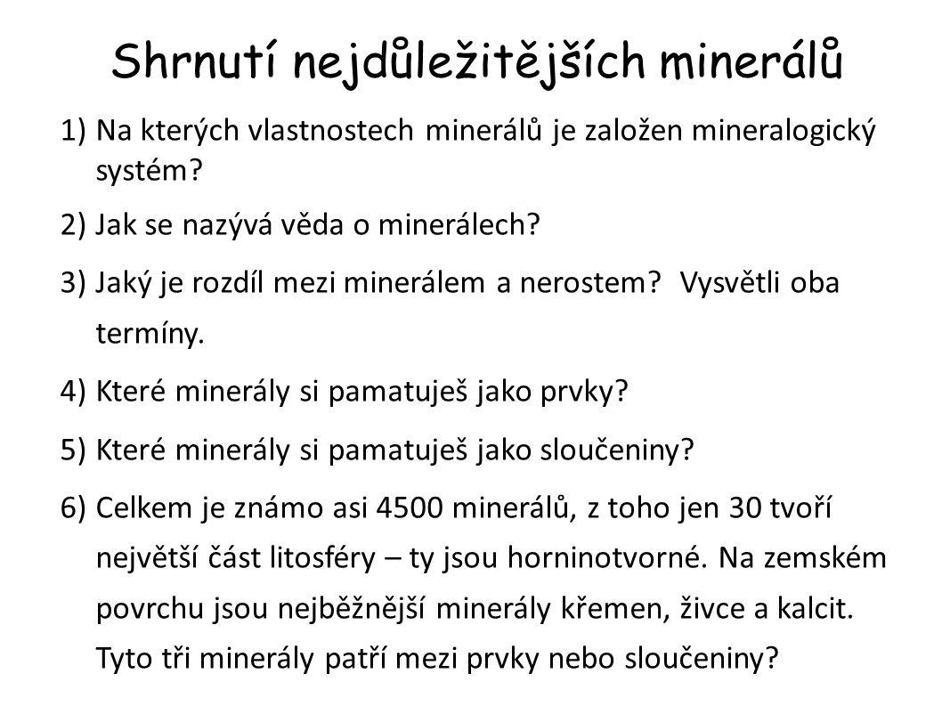 Shrnutí nejdůležitějších minerálů 1)Na kterých vlastnostech minerálů je založen mineralogický systém? 2)Jak se nazývá věda o minerálech? 3)Jaký je roz