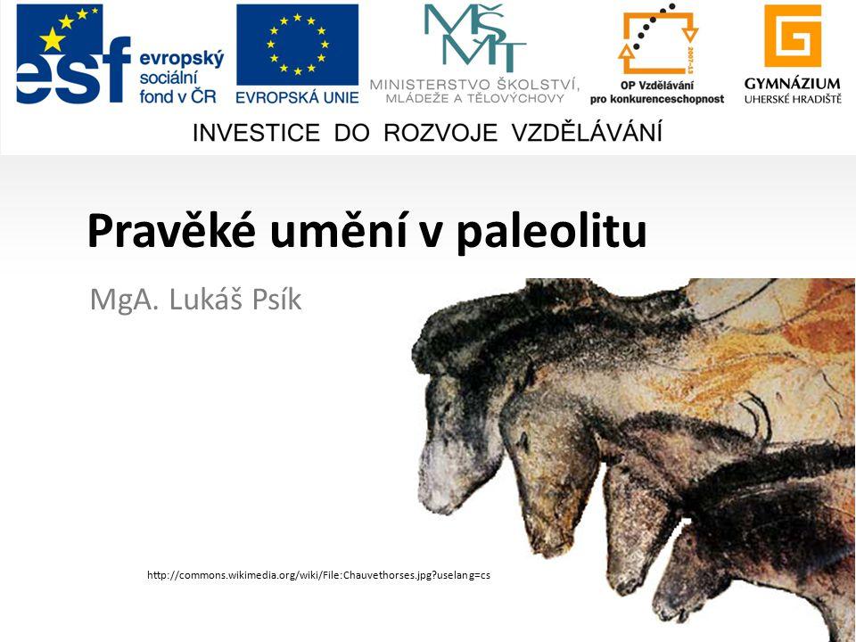 Pravěké umění v paleolitu MgA. Lukáš Psík http://commons.wikimedia.org/wiki/File:Chauvethorses.jpg?uselang=cs