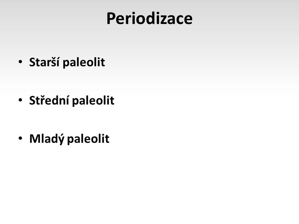 Starší paleolit Starší doba kamenná 2,6 mil.let – 250 tis.