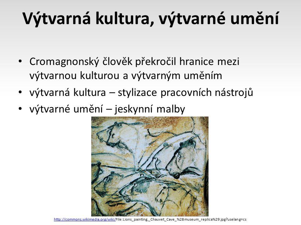 Výtvarná kultura, výtvarné umění Cromagnonský člověk překročil hranice mezi výtvarnou kulturou a výtvarným uměním výtvarná kultura – stylizace pracovn