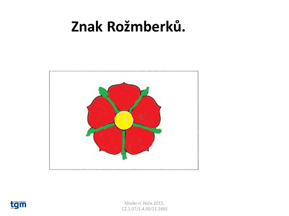 Moderní škola 2011, CZ.1.07/1.4.00/21.1692 Malý státní znak České republiky Na červeném poli je stříbrný dvouocasý lev se zlatou korunou.