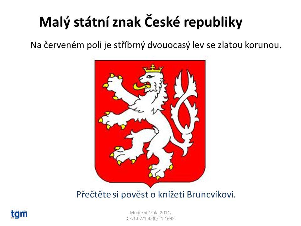 Moderní škola 2011, CZ.1.07/1.4.00/21.1692 Malý státní znak České republiky Na červeném poli je stříbrný dvouocasý lev se zlatou korunou. Přečtěte si