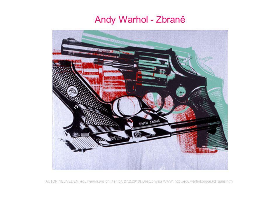 Andy Warhol - Zbraně AUTOR NEUVEDEN. edu.warhol.org [online]. [cit. 27.2.2013]. Dostupný na WWW: http://edu.warhol.org/aract_guns.html