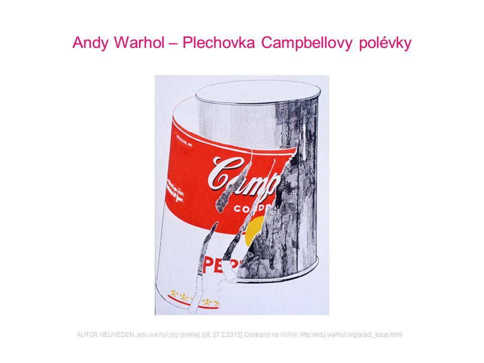 Andy Warhol – Plechovka Campbellovy polévky AUTOR NEUVEDEN. edu.warhol.org [online]. [cit. 27.2.2013]. Dostupný na WWW: http://edu.warhol.org/aract_so