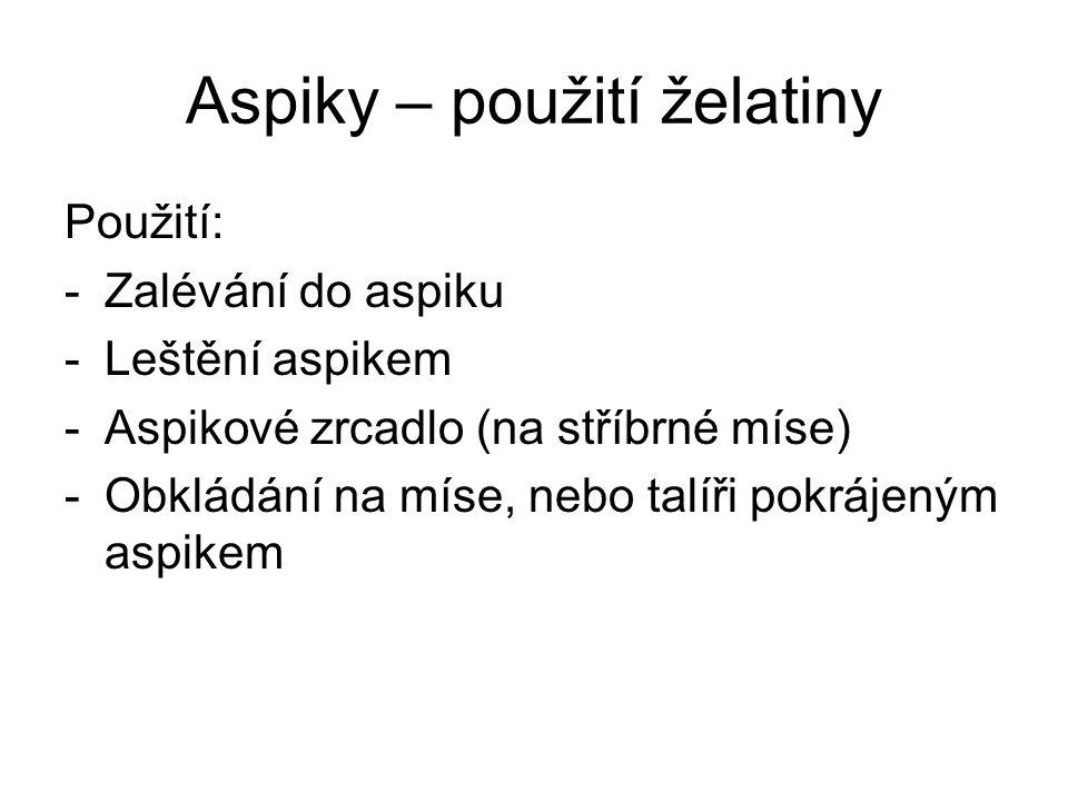 Aspiky – použití želatiny Použití: -Zalévání do aspiku -Leštění aspikem -Aspikové zrcadlo (na stříbrné míse) -Obkládání na míse, nebo talíři pokrájený