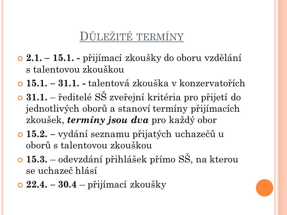 D ŮLEŽITÉ TERMÍNY 2.1. – 15.1. - přijímací zkoušky do oboru vzdělání s talentovou zkouškou 15.1.
