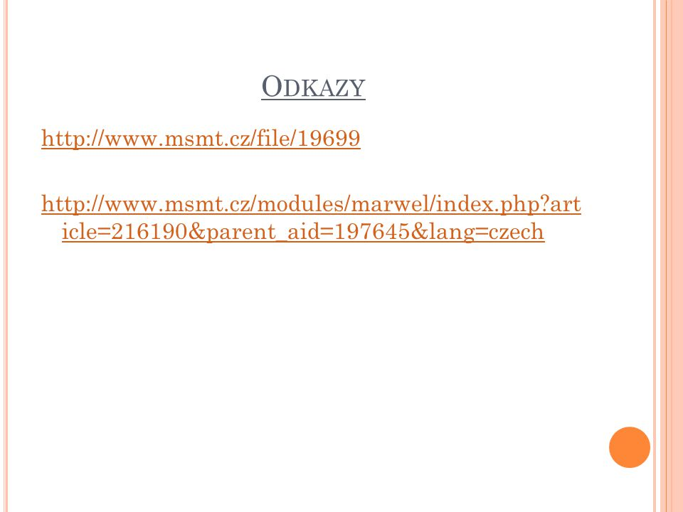 O DKAZY http://www.msmt.cz/file/19699 http://www.msmt.cz/modules/marwel/index.php?art icle=216190&parent_aid=197645&lang=czech