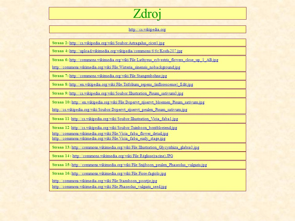 Zdroj Strana 2: http://cs.wikipedia.org/wiki/Soubor:Astragalus_cicer1.jpghttp://cs.wikipedia.org/wiki/Soubor:Astragalus_cicer1.jpg Strana 4: http://up