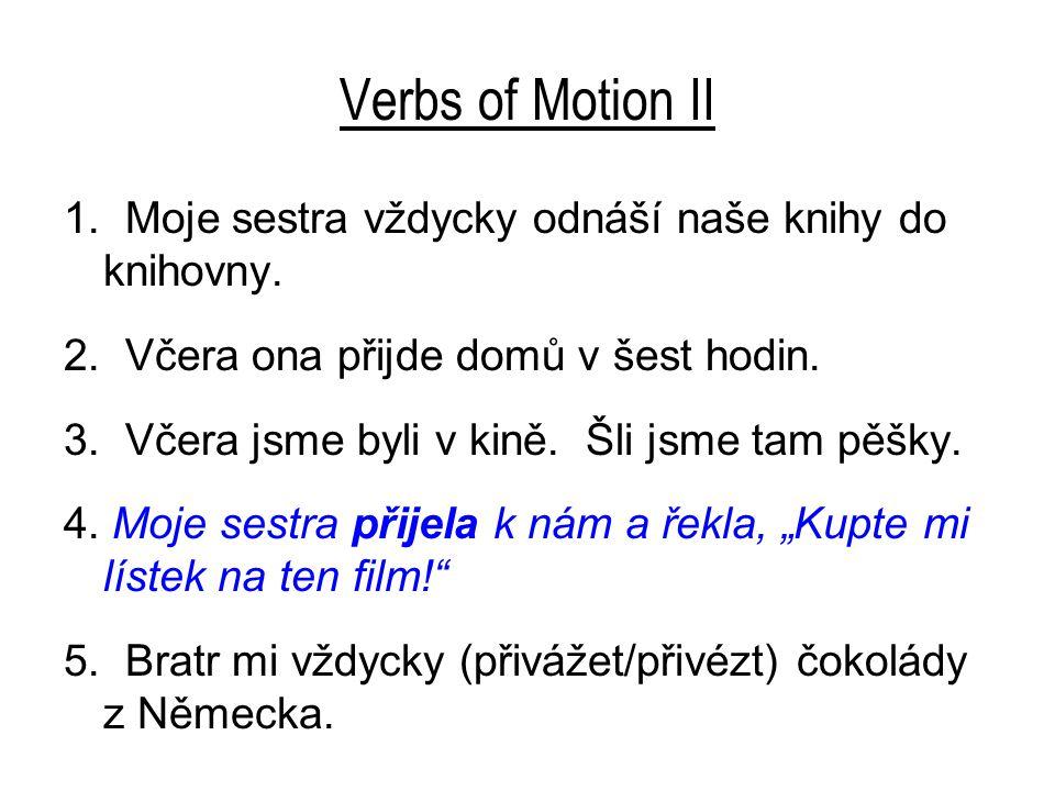 Verbs of Motion II 1. Moje sestra vždycky odnáší naše knihy do knihovny.