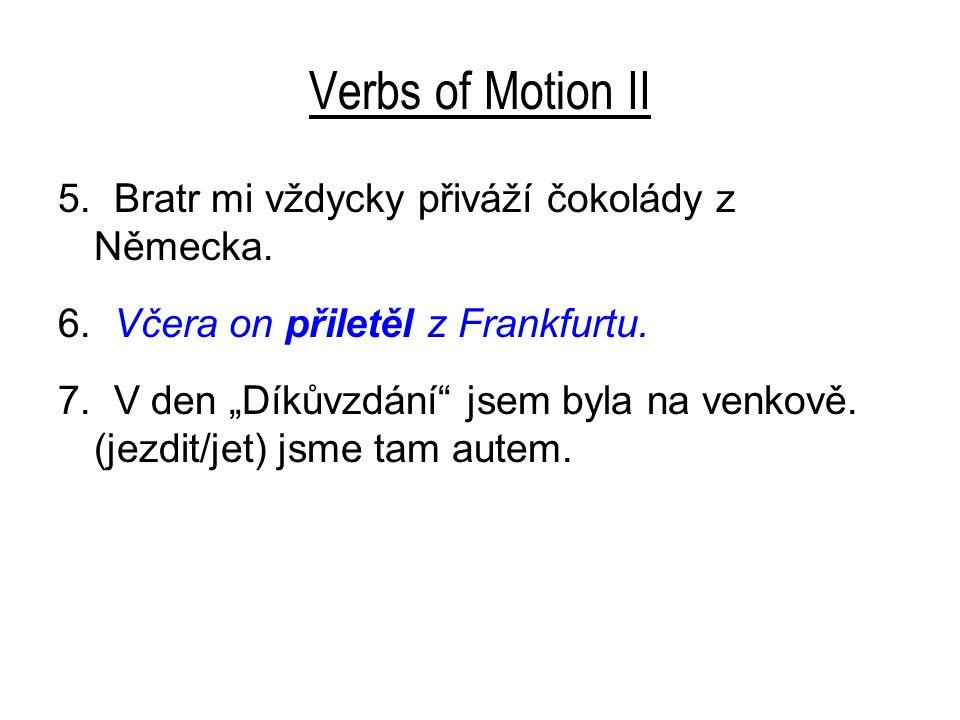 Verbs of Motion II 5. Bratr mi vždycky přiváží čokolády z Německa.