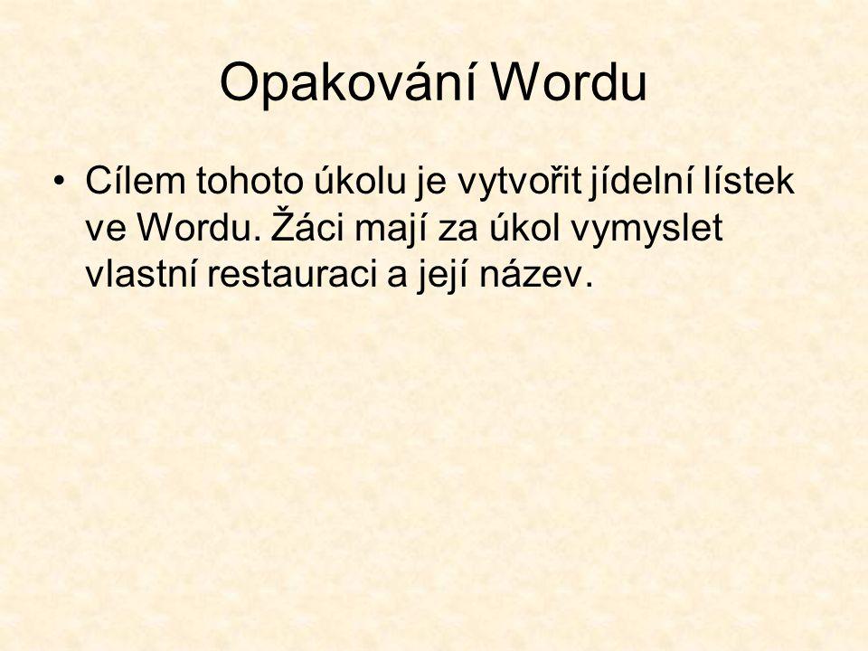 Opakování Wordu Cílem tohoto úkolu je vytvořit jídelní lístek ve Wordu. Žáci mají za úkol vymyslet vlastní restauraci a její název.