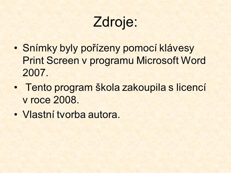 Zdroje: Snímky byly pořízeny pomocí klávesy Print Screen v programu Microsoft Word 2007. Tento program škola zakoupila s licencí v roce 2008. Vlastní