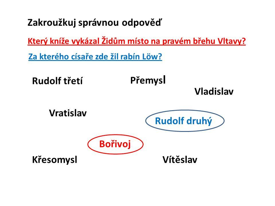 Zakroužkuj správnou odpověď Který kníže vykázal Židům místo na pravém břehu Vltavy.