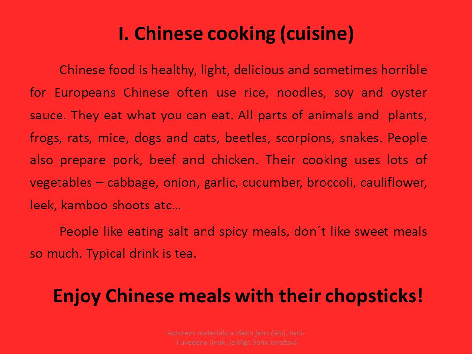 I. Chinese cooking (cuisine) Chinese food is healthy, light, delicious and sometimes horrible for Europeans Chinese often use rice, noodles, soy and o