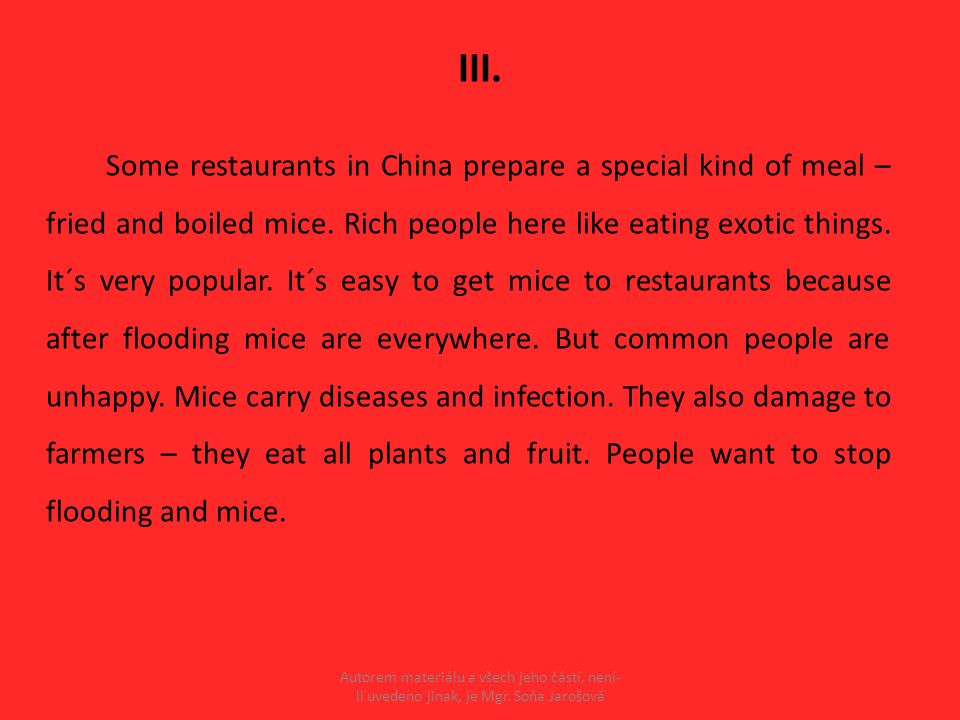III. Some restaurants in China prepare a special kind of meal – fried and boiled mice.