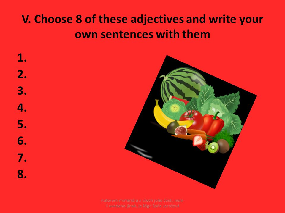 V.Choose 8 of these adjectives and write your own sentences with them 1.