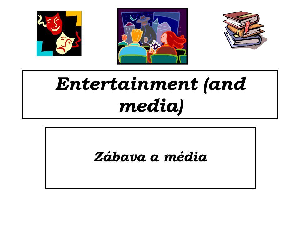 Entertainment (and media) Zábava a média