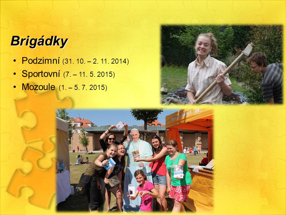 Brigádky Podzimní (31. 10. – 2. 11. 2014) Sportovní (7. – 11. 5. 2015) Mozoule (1. – 5. 7. 2015)
