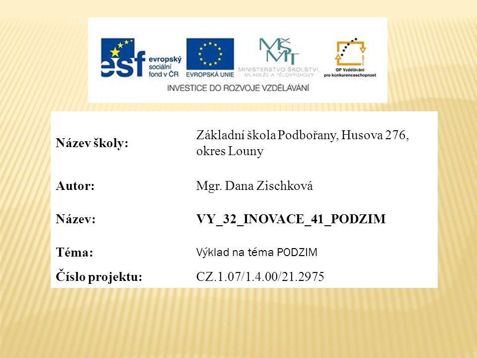 Název školy: Základní škola Podbořany, Husova 276, okres Louny Autor:Mgr. Dana Zischková Název:VY_32_INOVACE_41_PODZIM Téma: Výklad na téma PODZIM Čís