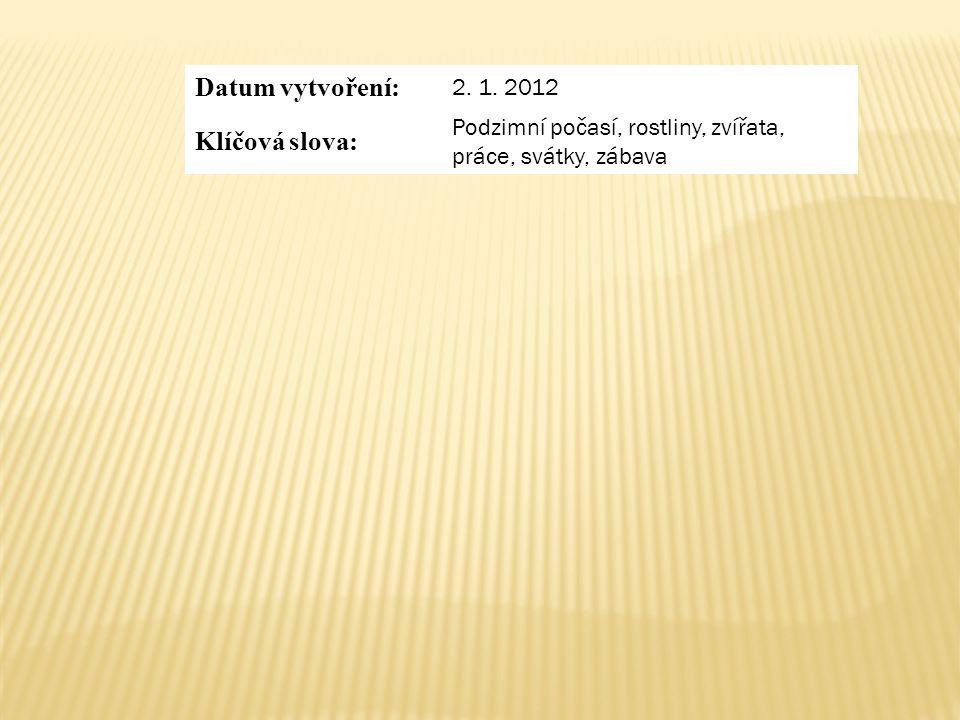 Datum vytvoření: 2. 1. 2012 Klíčová slova: Podzimní počasí, rostliny, zvířata, práce, svátky, zábava