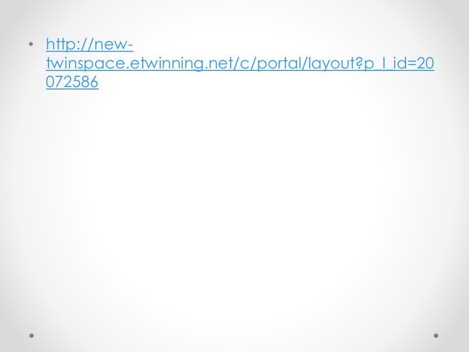 http://new- twinspace.etwinning.net/c/portal/layout?p_l_id=20 072586 http://new- twinspace.etwinning.net/c/portal/layout?p_l_id=20 072586