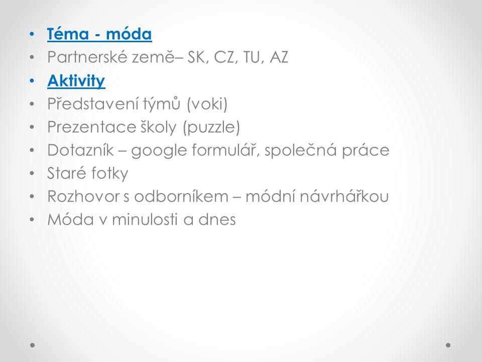 Téma - móda Partnerské země– SK, CZ, TU, AZ Aktivity Představení týmů (voki) Prezentace školy (puzzle) Dotazník – google formulář, společná práce Star