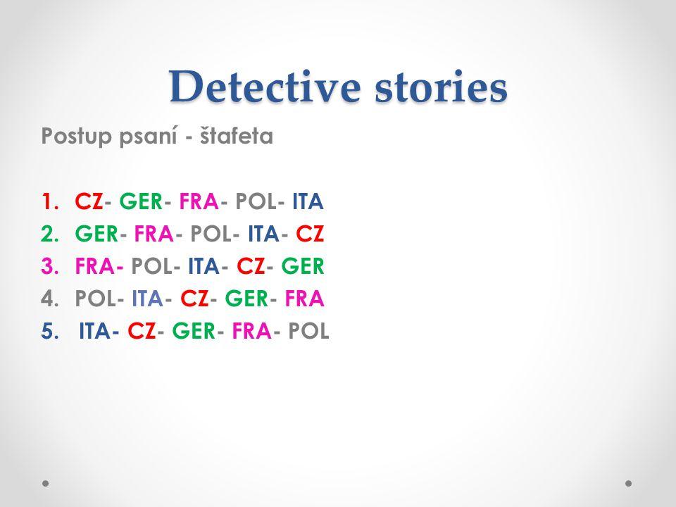 Detective stories Postup psaní - štafeta 1.CZ- GER- FRA- POL- ITA 2.GER- FRA- POL- ITA- CZ 3.FRA- POL- ITA- CZ- GER 4.POL- ITA- CZ- GER- FRA 5.