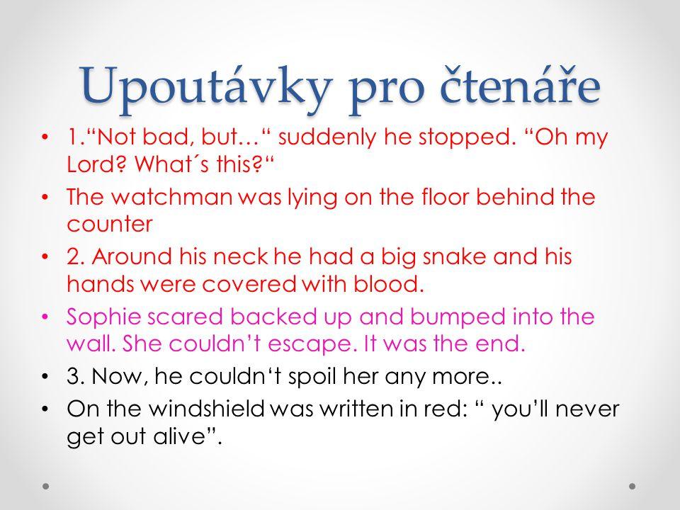 Upoutávky pro čtenáře 1. Not bad, but… suddenly he stopped.