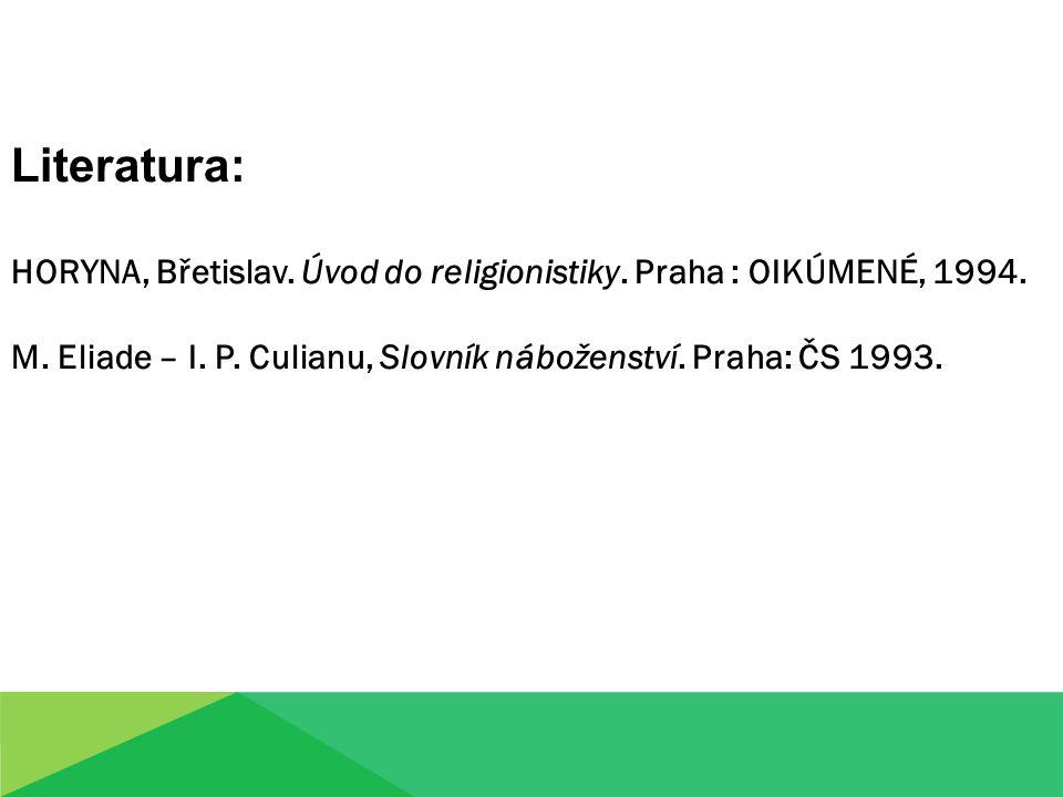 Literatura: HORYNA, Břetislav. Úvod do religionistiky.