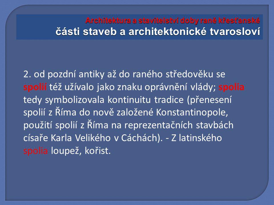 2. od pozdní antiky až do raného středověku se spolií též užívalo jako znaku oprávnění vlády; spolia tedy symbolizovala kontinuitu tradice (přenesení