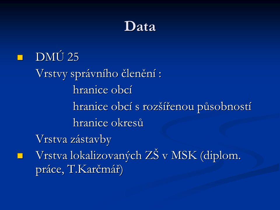 Data DMÚ 25 DMÚ 25 Vrstvy správního členění : hranice obcí hranice obcí s rozšířenou působností hranice okresů Vrstva zástavby Vrstva lokalizovaných ZŠ v MSK (diplom.