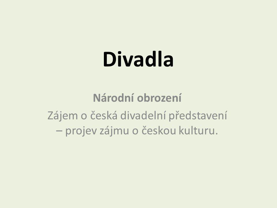 Divadla Národní obrození Zájem o česká divadelní představení – projev zájmu o českou kulturu.