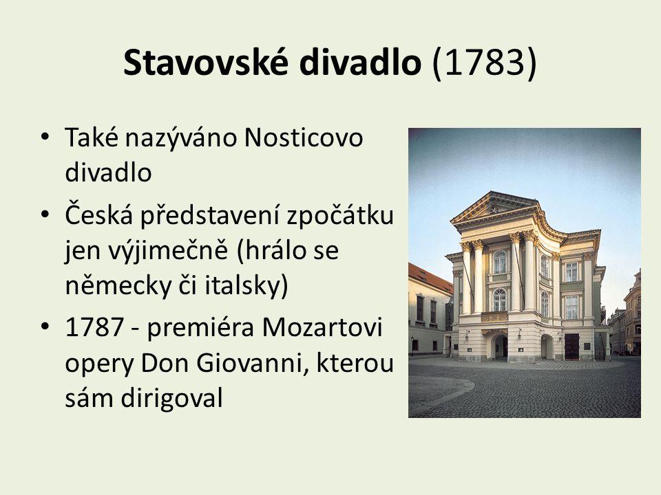 Stavovské divadlo (1783) Také nazýváno Nosticovo divadlo Česká představení zpočátku jen výjimečně (hrálo se německy či italsky) 1787 - premiéra Mozart