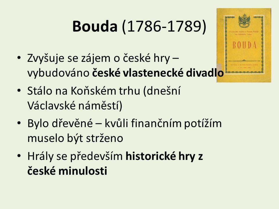 Bouda (1786-1789) Zvyšuje se zájem o české hry – vybudováno české vlastenecké divadlo Stálo na Koňském trhu (dnešní Václavské náměstí) Bylo dřevěné –
