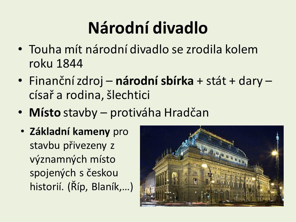 Národní divadlo Touha mít národní divadlo se zrodila kolem roku 1844 Finanční zdroj – národní sbírka + stát + dary – císař a rodina, šlechtici Místo s