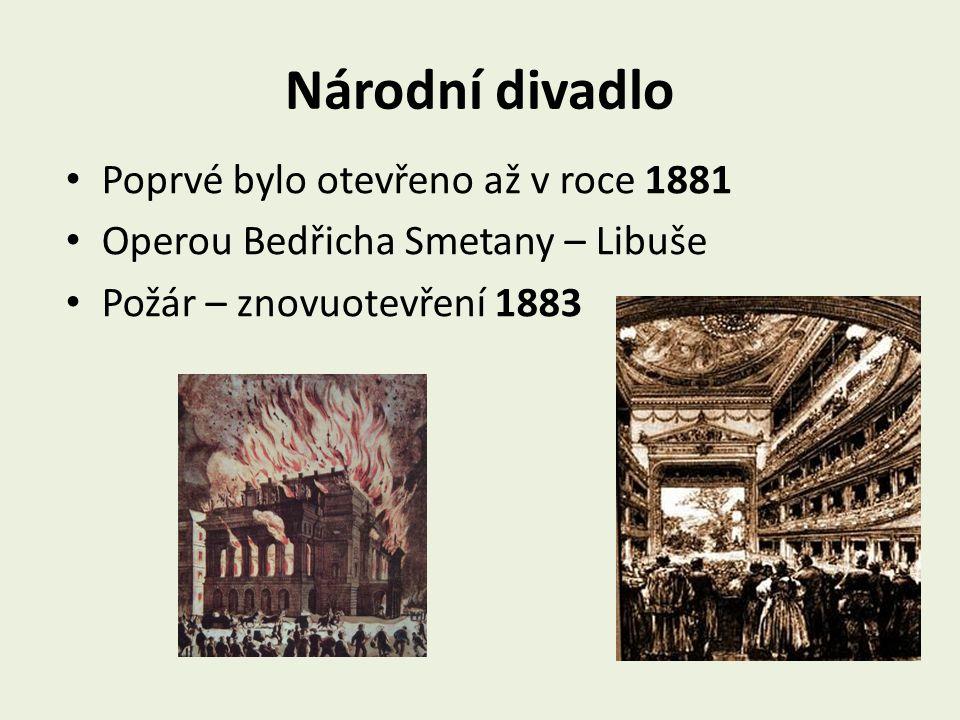 Národní divadlo Poprvé bylo otevřeno až v roce 1881 Operou Bedřicha Smetany – Libuše Požár – znovuotevření 1883