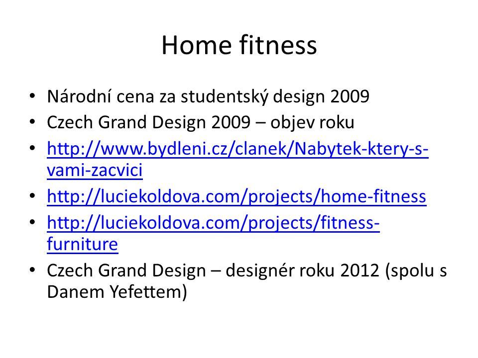 Home fitness Národní cena za studentský design 2009 Czech Grand Design 2009 – objev roku http://www.bydleni.cz/clanek/Nabytek-ktery-s- vami-zacvici http://www.bydleni.cz/clanek/Nabytek-ktery-s- vami-zacvici http://luciekoldova.com/projects/home-fitness http://luciekoldova.com/projects/fitness- furniture http://luciekoldova.com/projects/fitness- furniture Czech Grand Design – designér roku 2012 (spolu s Danem Yefettem)